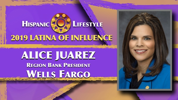 2019 Latina of Influence  Alice Juarez | Region Bank President, Wells Fargo Bank Foothill Valley region