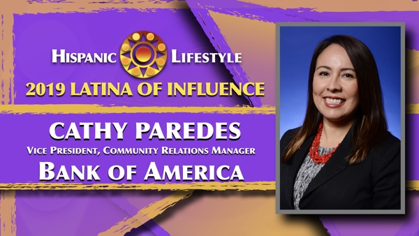 2019 Latina of Influence Cathy Paredes| Vice President, Community Relations ManagerBank of America