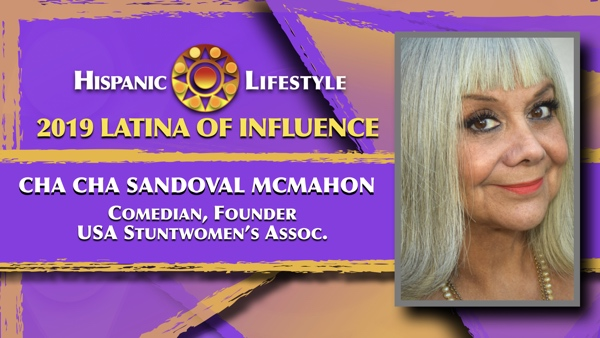 2019 Latina of Influence Cha Cha Sandoval McMahon | Comedian, Founder  USA Stuntwomen's Assoc.