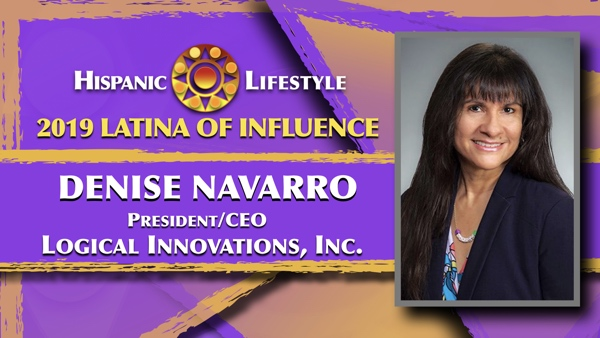 2019 Latina of Influence Denise Navarro | President/CEO Logical Innovations, Inc.