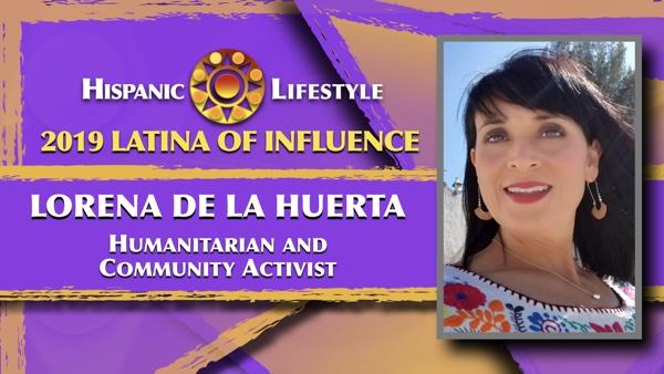 2019 Latina of Influence Lorena De La Huerta| Humanitarian and a Community Activist