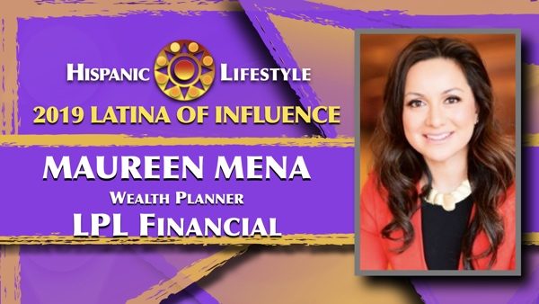 2019 Latina of Influence Maureen Mena  Wealth Planner with LPL Financial