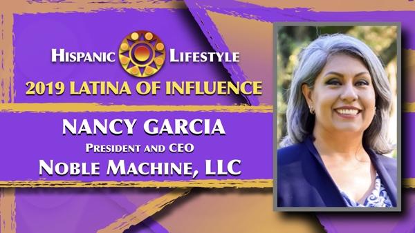 2019 Latina Influence Nancy Garcia | President/CEO Noble Machine, LLC