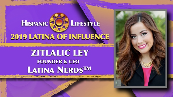 2019 Latina of Influence Zitlalic Ley |  Founder and CEO of Latina Nerds™