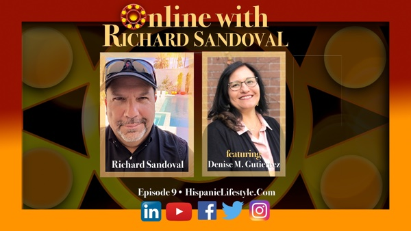 Episode 9 | ONLINE WITH RICHARD SANDOVAL – Featuring Denise M. Gutierrez