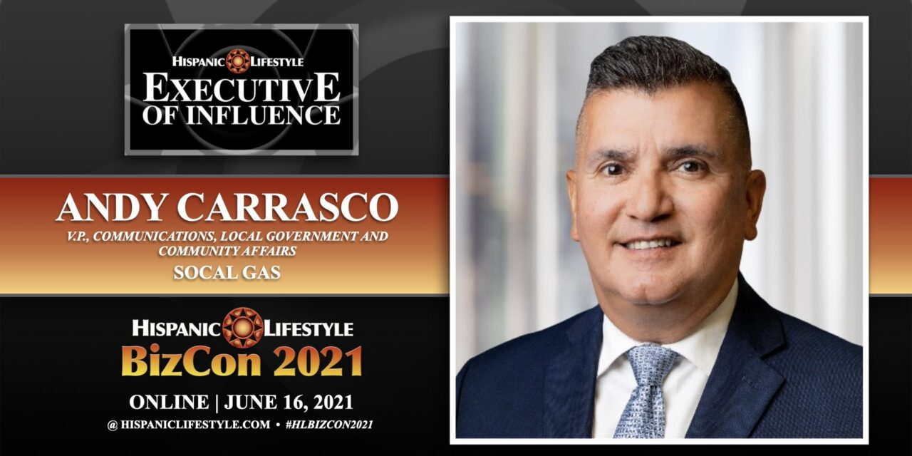 UPDATE | Hispanic Lifestyle 2021 Executive of Influence | Andy Carrasco SoCal Gas Company